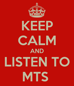 Poster: KEEP CALM AND LISTEN TO MTS