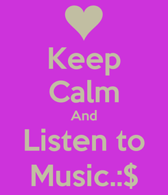 Poster: Keep Calm And Listen to Music.:$