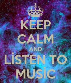 Poster: KEEP CALM AND LİSTEN TO MUSİC