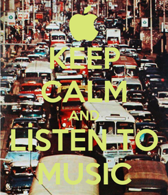 Poster: KEEP CALM AND LİSTEN TO MUSIC