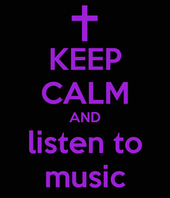 Poster: KEEP CALM AND listen to music