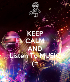 Poster: KEEP CALM AND Listen To MUSIC (=