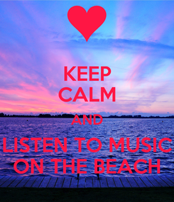 Poster: KEEP CALM AND LISTEN TO MUSIC ON THE BEACH