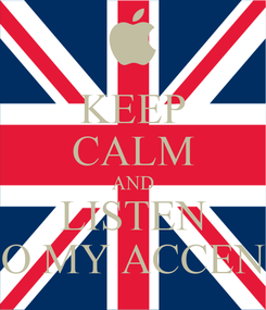 Poster: KEEP CALM AND LISTEN TO MY ACCENT