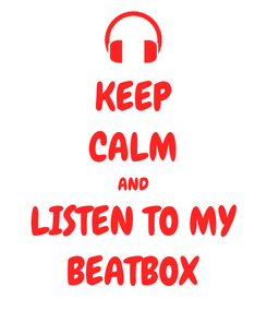 Poster: KEEP CALM AND LISTEN TO MY BEATBOX