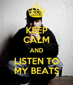 Poster: KEEP CALM AND LISTEN TO MY BEATS