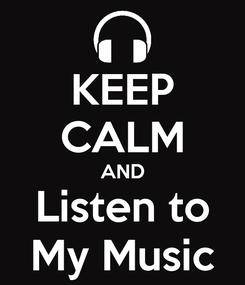 Poster: KEEP CALM AND Listen to My Music