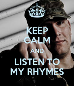 Poster: KEEP CALM AND LISTEN TO MY RHYMES