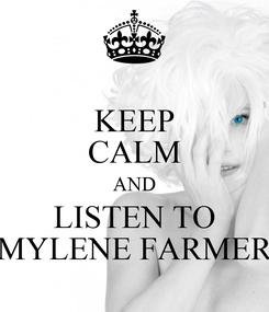Poster: KEEP CALM AND LISTEN TO MYLENE FARMER