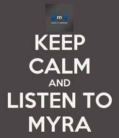 Poster: KEEP CALM AND LISTEN TO MYRA