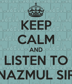 Poster: KEEP CALM AND LISTEN TO NAZMUL SIR