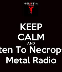 Poster: KEEP CALM AND Listen To Necropsya Metal Radio