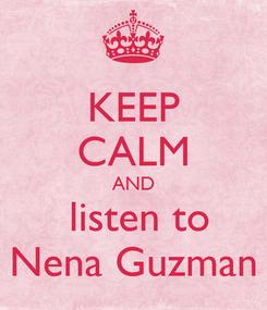 Poster: KEEP CALM AND  listen to Nena Guzman