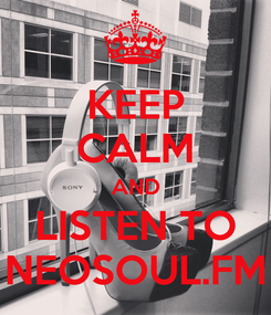 Poster: KEEP CALM AND LISTEN TO NEOSOUL.FM