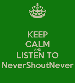 Poster: KEEP CALM AND LISTEN TO NeverShoutNever