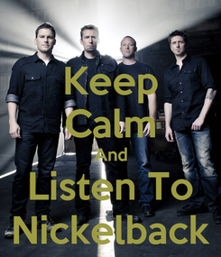 Poster: Keep Calm And Listen To Nickelback