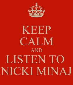 Poster: KEEP CALM AND LISTEN TO  NICKI MINAJ