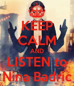 Poster: KEEP CALM AND LISTEN to Nina Badric