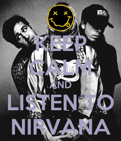 Poster: KEEP CALM AND LISTEN TO NIRVANA