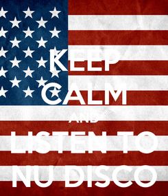 Poster: KEEP CALM AND LISTEN TO NU DISCO