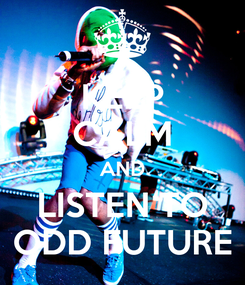 Poster: KEEP CALM AND LISTEN TO ODD FUTURE