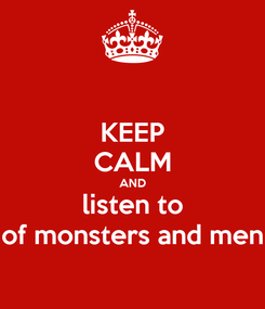 Poster: KEEP CALM AND listen to of monsters and men