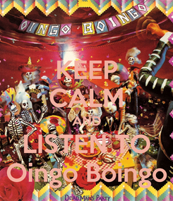Poster: KEEP CALM AND LISTEN TO Oingo Boingo