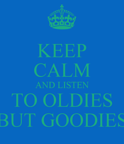 Poster: KEEP CALM AND LISTEN TO OLDIES BUT GOODIES