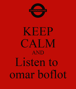 Poster: KEEP CALM AND Listen to  omar boflot