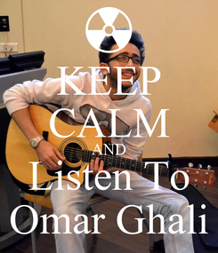 Poster: KEEP CALM AND Listen To Omar Ghali