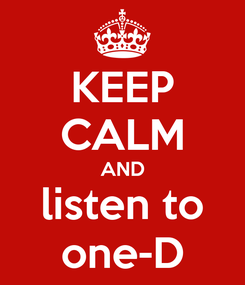 Poster: KEEP CALM AND listen to one-D