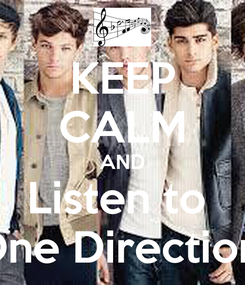 Poster: KEEP CALM AND Listen to  One Direction!