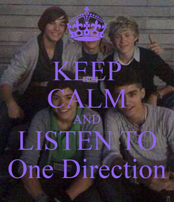 Poster: KEEP CALM AND LISTEN TO One Direction