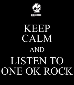 Poster: KEEP CALM AND LISTEN TO ONE OK ROCK