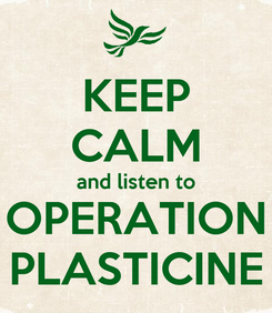 Poster: KEEP CALM and listen to OPERATION PLASTICINE