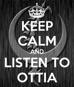 Poster: KEEP CALM AND LISTEN TO OTTIA