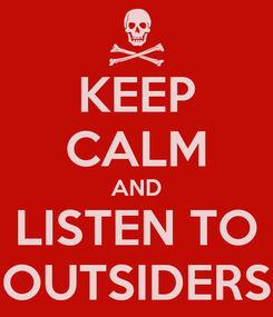 Poster: KEEP CALM AND LISTEN TO OUTSIDERS
