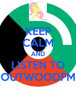Poster: KEEP CALM AND LISTEN TO OUTWOODFM