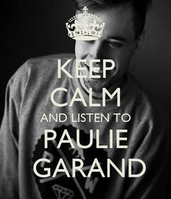 Poster: KEEP CALM AND LISTEN TO PAULIE  GARAND
