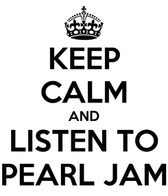 Poster: KEEP CALM AND LISTEN TO PEARL JAM