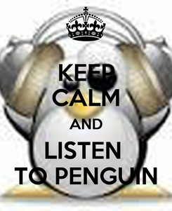 Poster: KEEP CALM AND LISTEN  TO PENGUIN