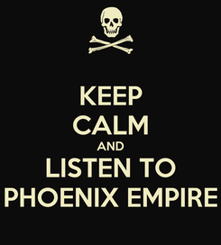 Poster: KEEP CALM AND LISTEN TO PHOENIX EMPIRE