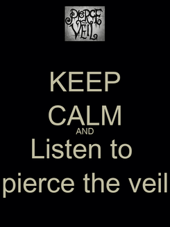 Poster: KEEP CALM AND Listen to  pierce the veil
