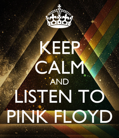 Poster: KEEP CALM AND LISTEN TO PINK FLOYD
