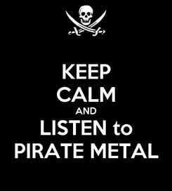 Poster: KEEP CALM AND LISTEN to PIRATE METAL