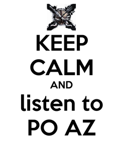 Poster: KEEP CALM AND listen to PO AZ