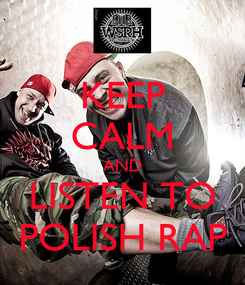 Poster: KEEP CALM AND LISTEN TO POLISH RAP