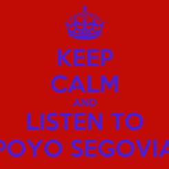 Poster: KEEP CALM AND LISTEN TO POYO SEGOVIA
