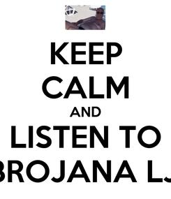Poster: KEEP CALM AND LISTEN TO PREBROJANA LJETA