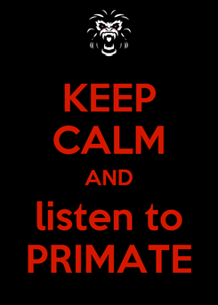 Poster: KEEP CALM AND listen to PRIMATE